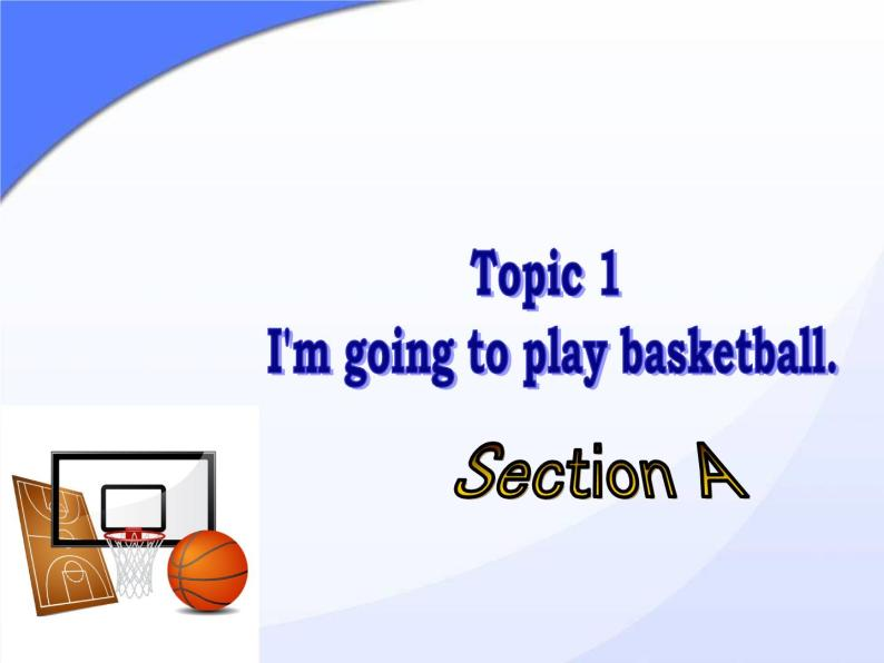 仁爱版八年级英语上册 Unit 1 Topic 1 I'm going to play basketball.   Section A  课件01